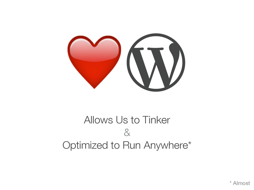 Allows Us to Tinker & Optimized to Run Anywhere...