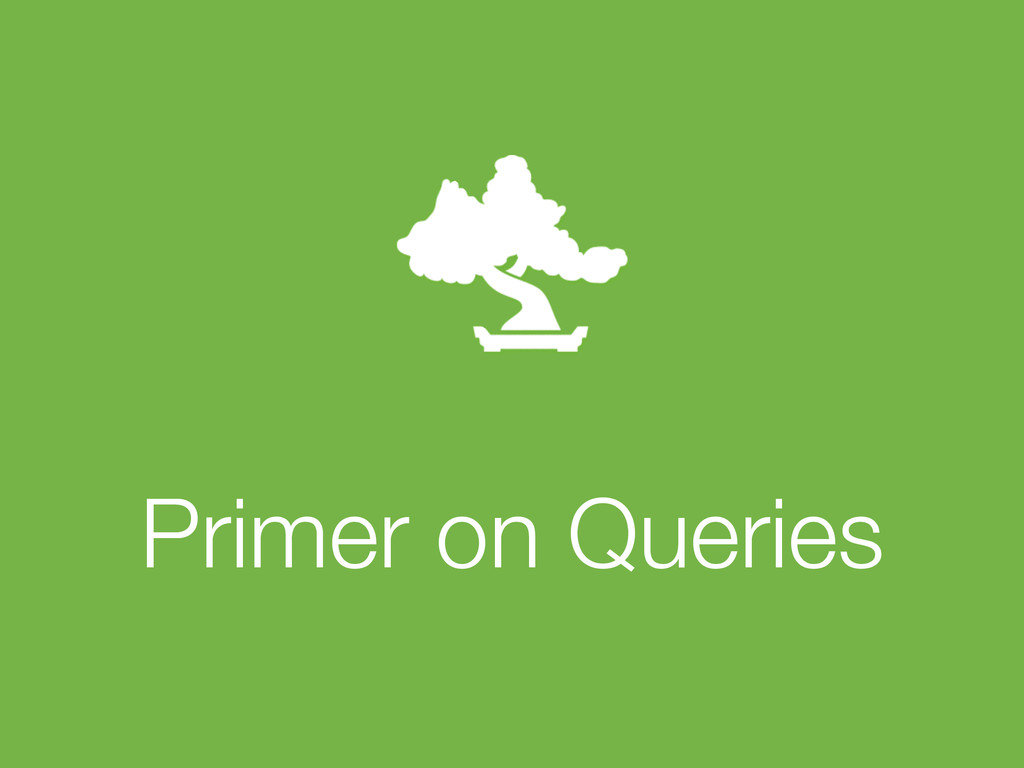 ! Primer on Queries