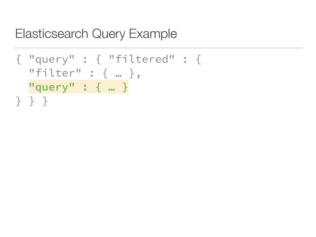 "Elasticsearch Query Example { ""query"" : { ""filt..."