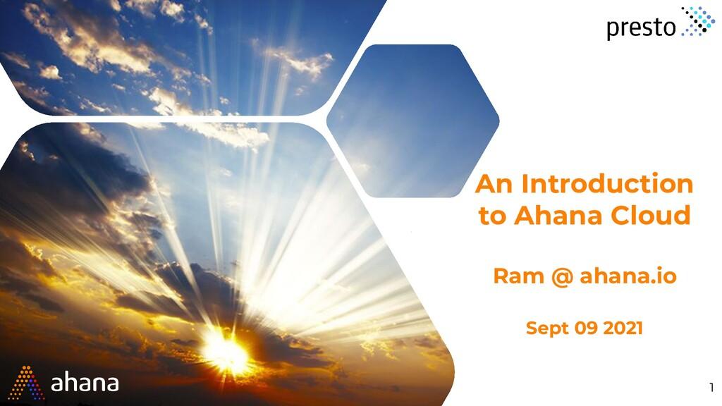 An Introduction to Ahana Cloud Ram @ ahana.io S...