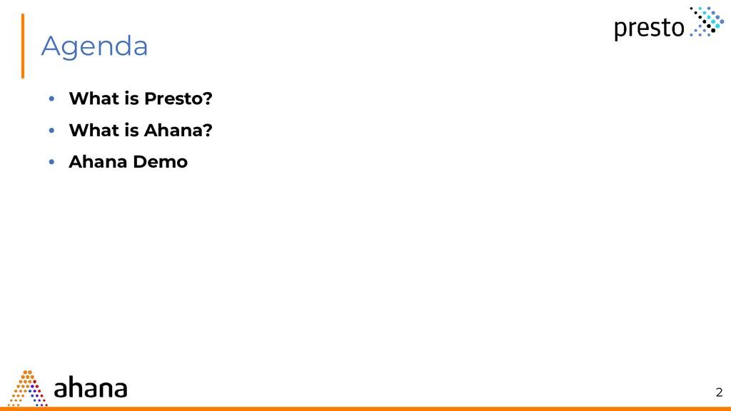 • What is Presto? • What is Ahana? • Ahana Demo...