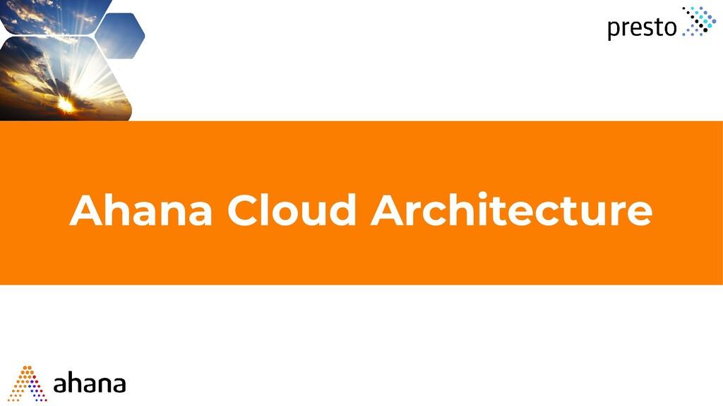 Ahana Cloud Architecture