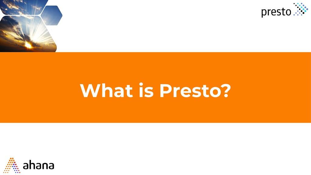 What is Presto?