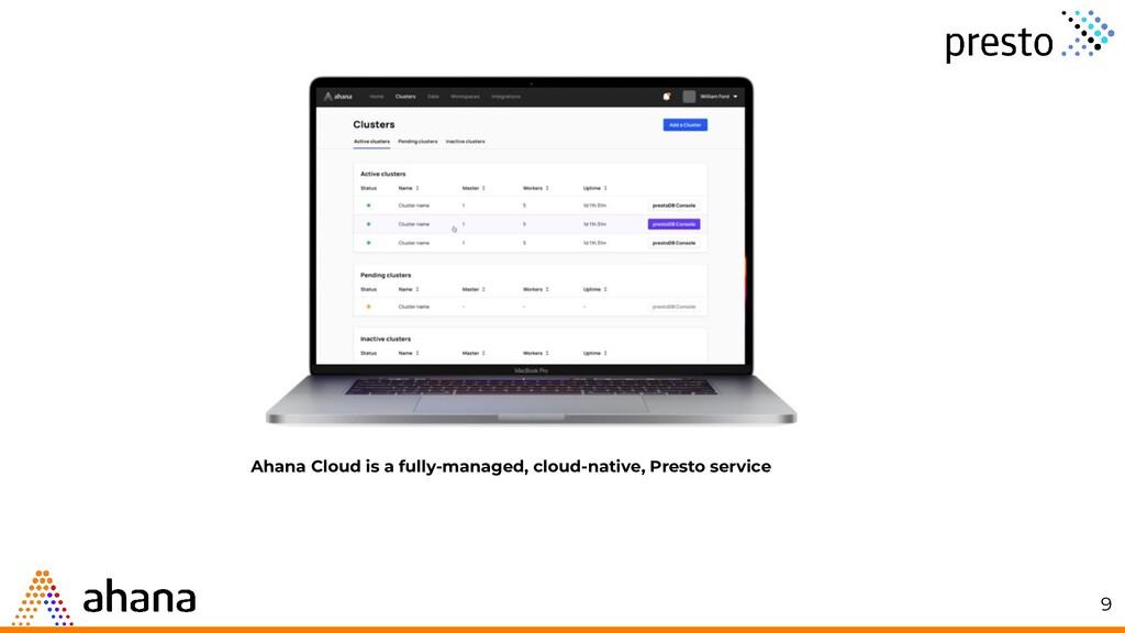 9 Ahana Cloud is a fully-managed, cloud-native,...