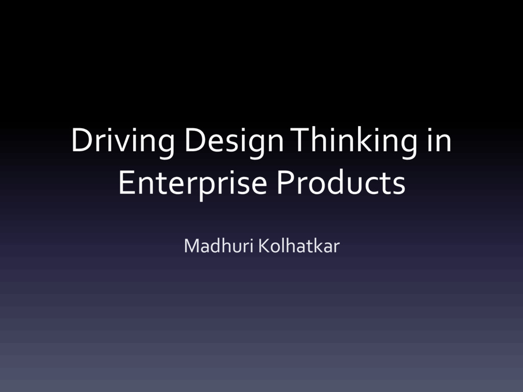 Driving Design Thinking in Enterprise Products ...