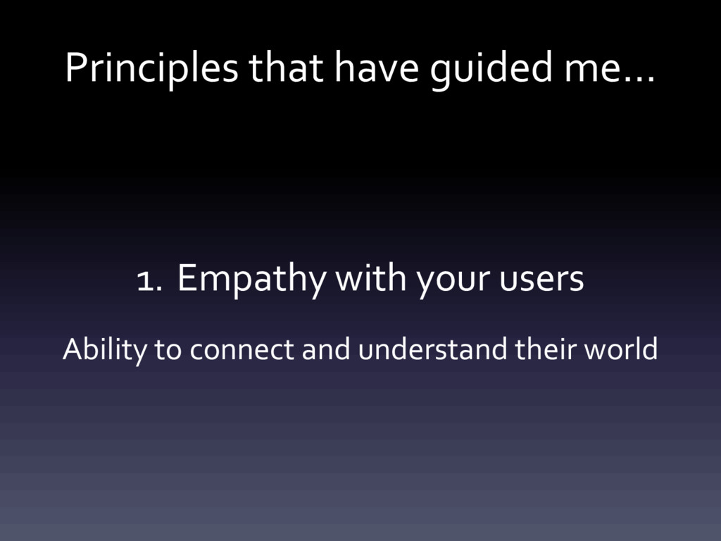Principles that have guided me… 1. Empathy with...