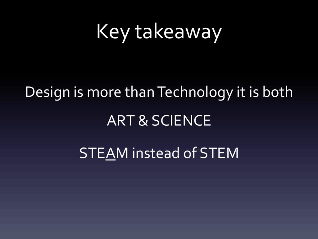 Key takeaway Design is more than Technology it ...