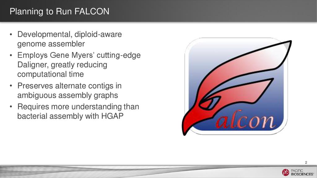 Planning to Run FALCON 2 • Developmental, diplo...