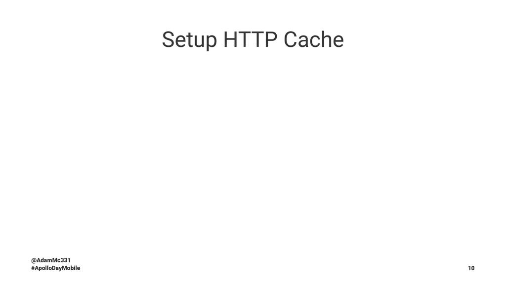 Setup HTTP Cache @AdamMc331 #ApolloDayMobile 10