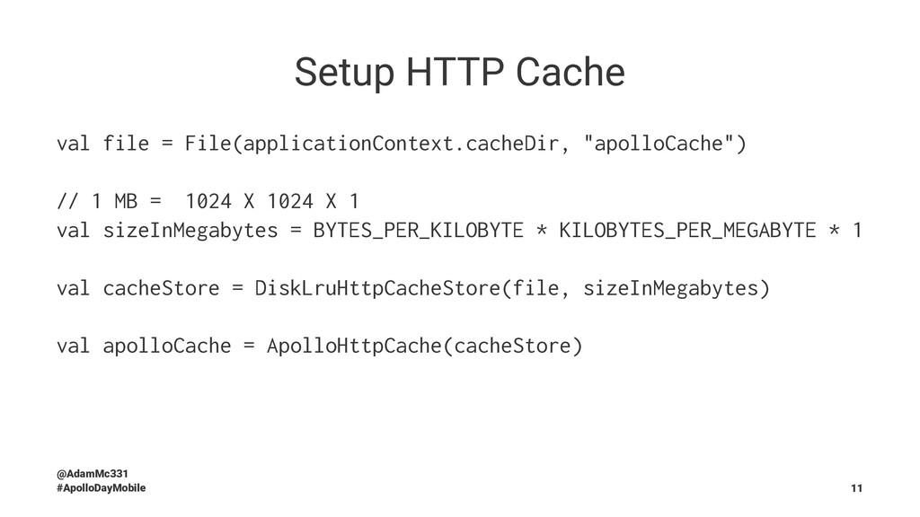 Setup HTTP Cache val file = File(applicationCon...