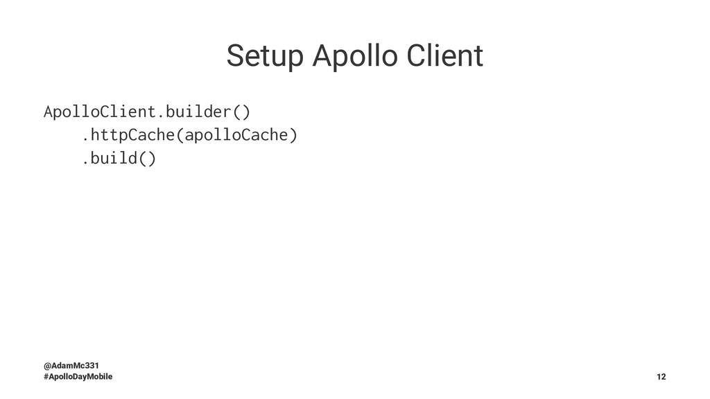 Setup Apollo Client ApolloClient.builder() .htt...