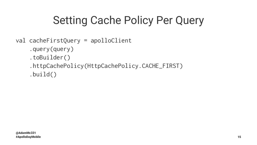 Setting Cache Policy Per Query val cacheFirstQu...