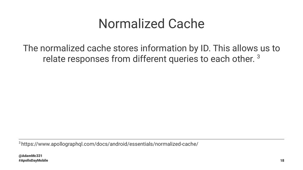 Normalized Cache The normalized cache stores in...