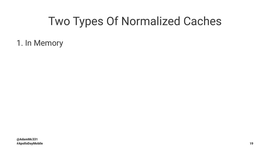 Two Types Of Normalized Caches 1. In Memory @Ad...