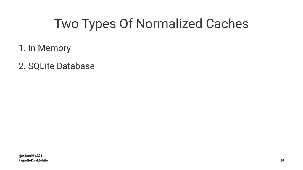 Two Types Of Normalized Caches 1. In Memory 2. ...