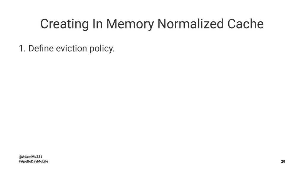 Creating In Memory Normalized Cache 1. Define ev...