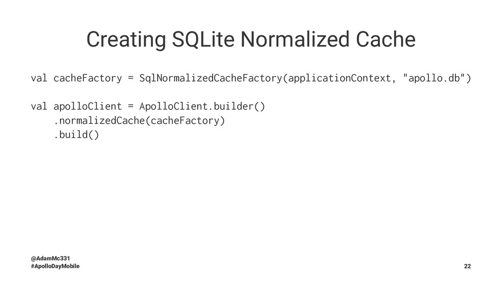 Creating SQLite Normalized Cache val cacheFacto...