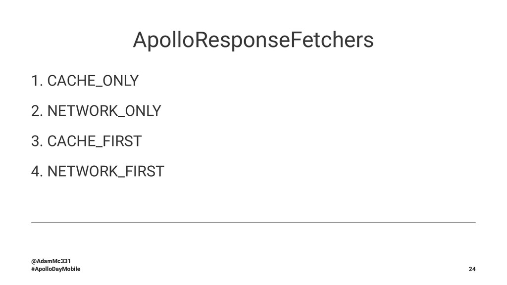 ApolloResponseFetchers 1. CACHE_ONLY 2. NETWORK...