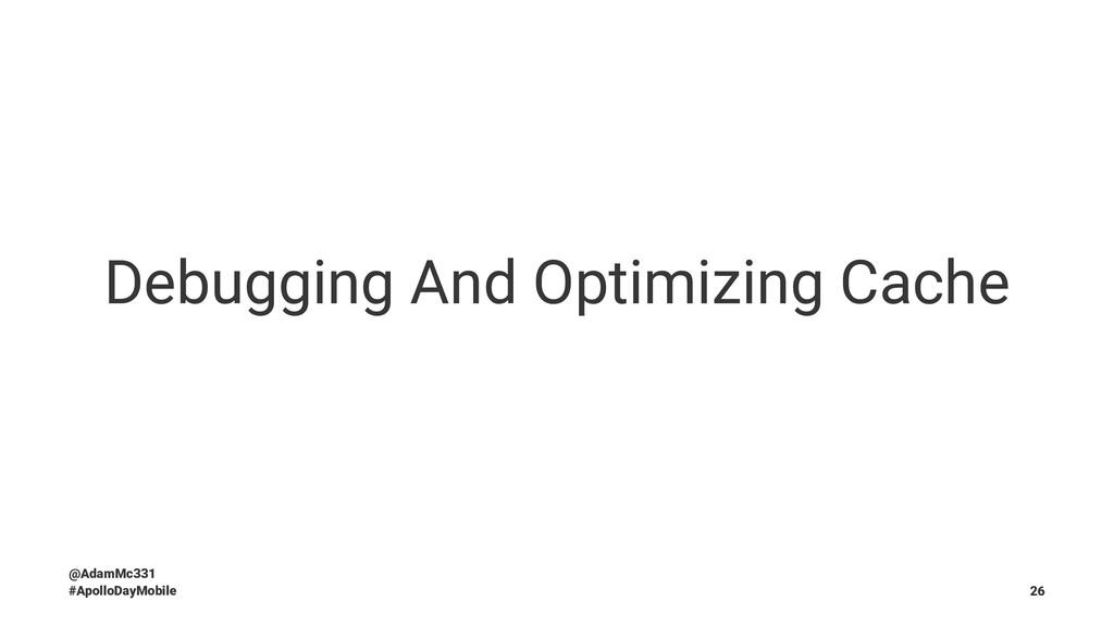 Debugging And Optimizing Cache @AdamMc331 #Apol...