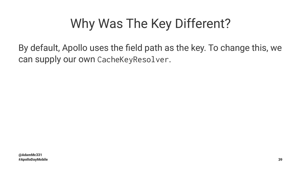 Why Was The Key Different? By default, Apollo u...