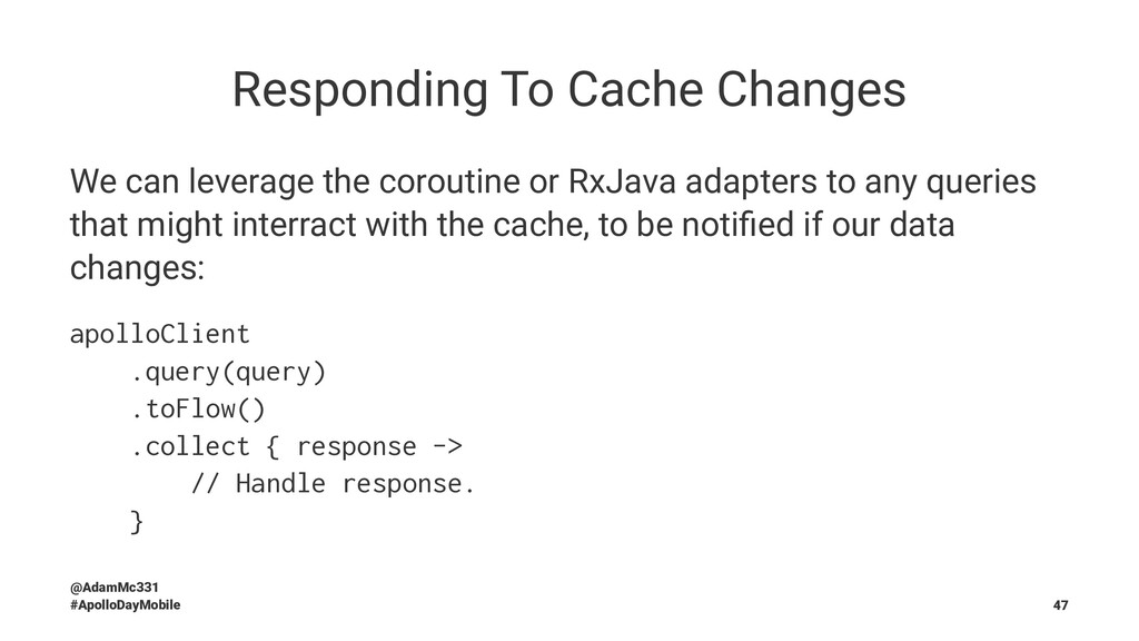 Responding To Cache Changes We can leverage the...