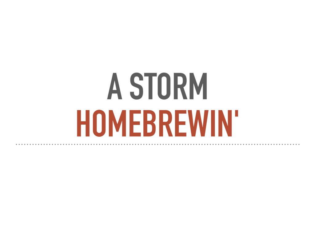 A STORM HOMEBREWIN'