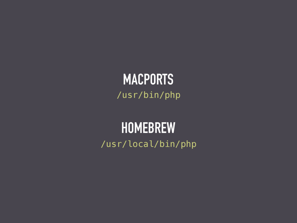 /usr/local/bin/php /usr/bin/php MACPORTS HOMEBR...