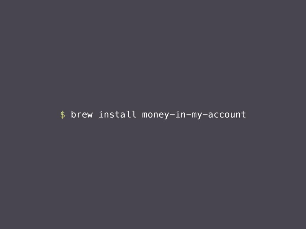 $ brew install money-in-my-account