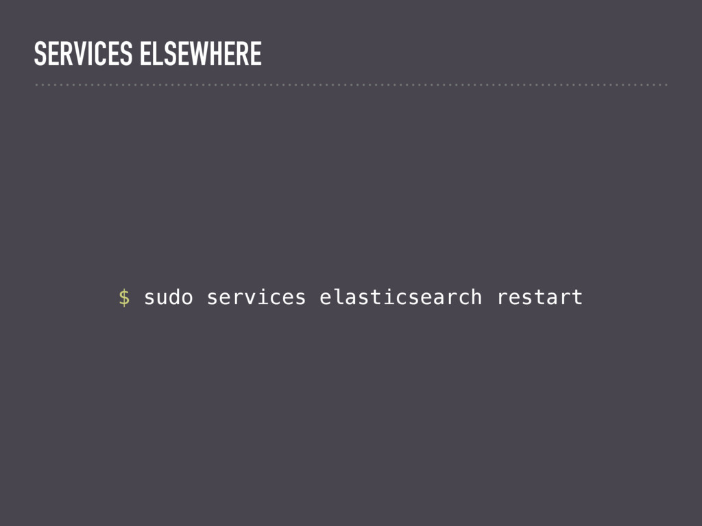 $ sudo services elasticsearch restart SERVICES ...