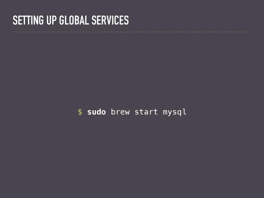 $ sudo brew start mysql SETTING UP GLOBAL SERVI...