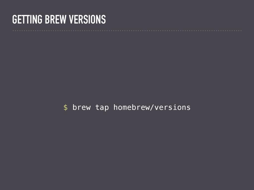 $ brew tap homebrew/versions GETTING BREW VERSI...