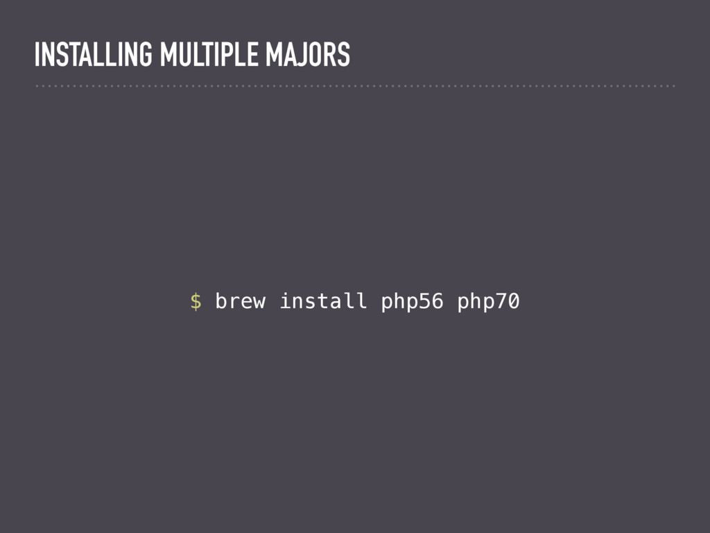 $ brew install php56 php70 INSTALLING MULTIPLE ...