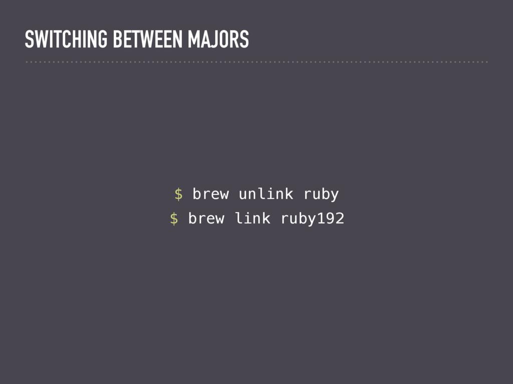 $ brew unlink ruby $ brew link ruby192 SWITCHIN...