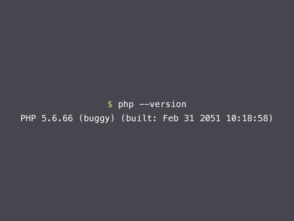$ php --version PHP 5.6.66 (buggy) (built: Feb ...