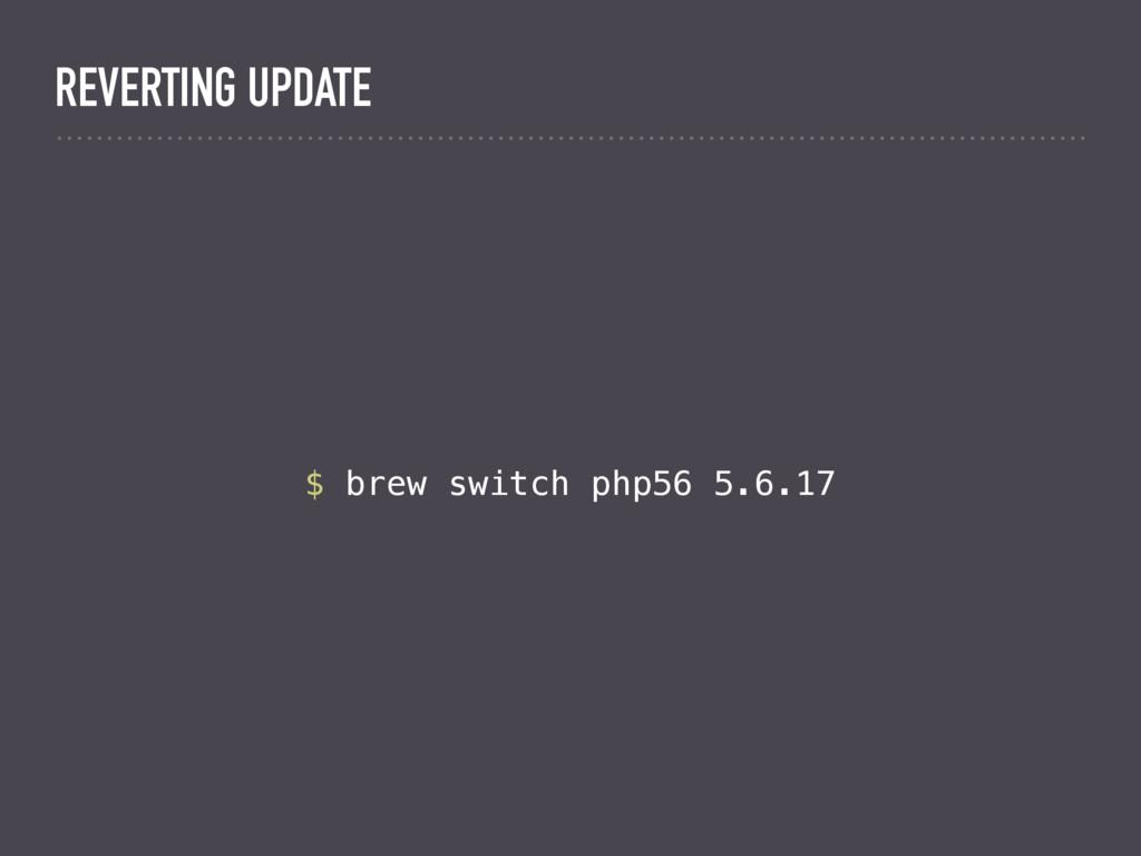 $ brew switch php56 5.6.17 REVERTING UPDATE