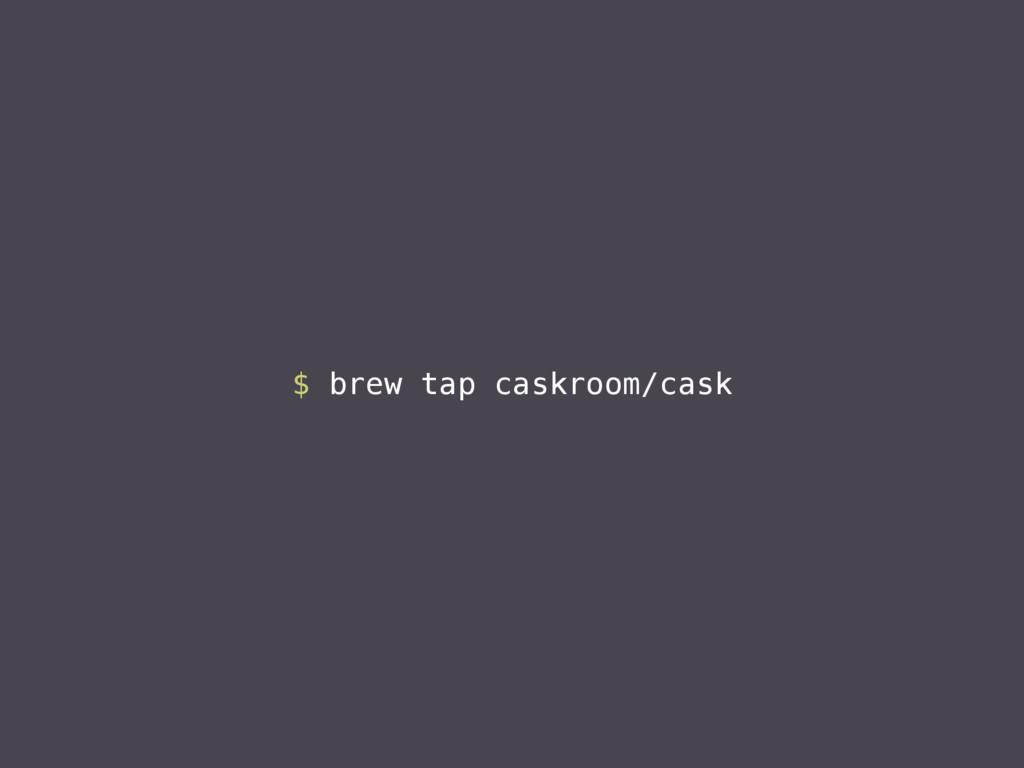 $ brew tap caskroom/cask