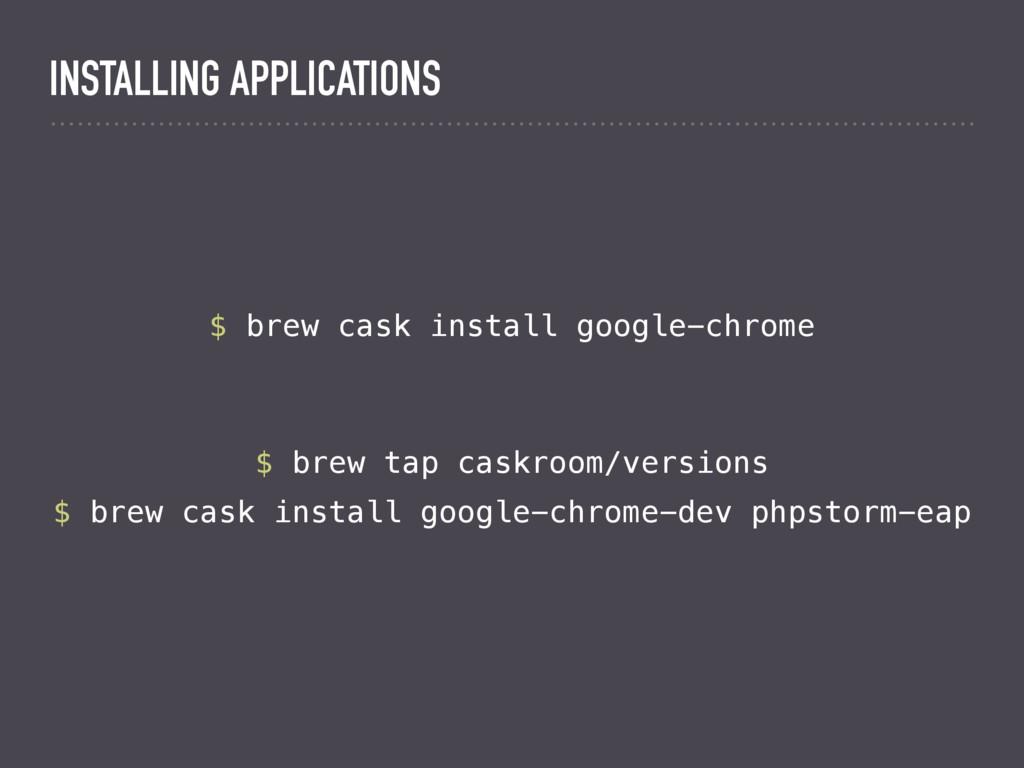 $ brew cask install google-chrome INSTALLING AP...
