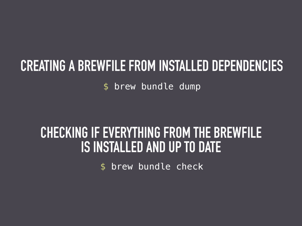 $ brew bundle dump CREATING A BREWFILE FROM INS...