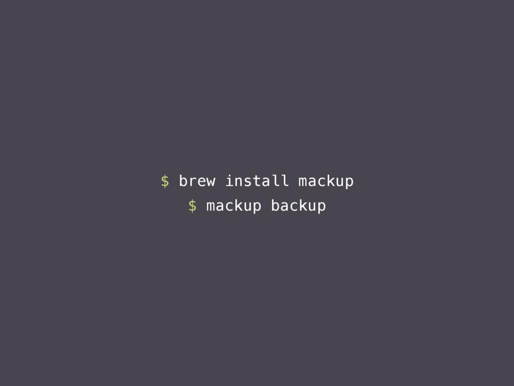 $ brew install mackup $ mackup backup