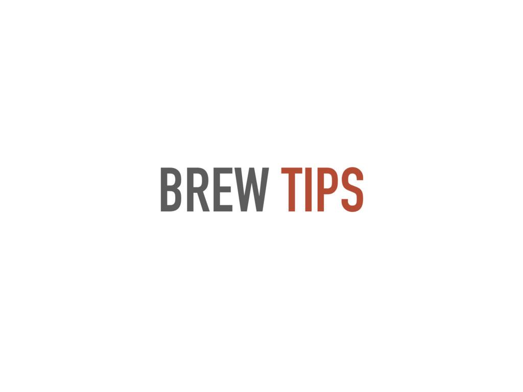 BREW TIPS