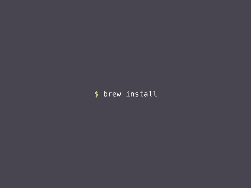 $ brew install