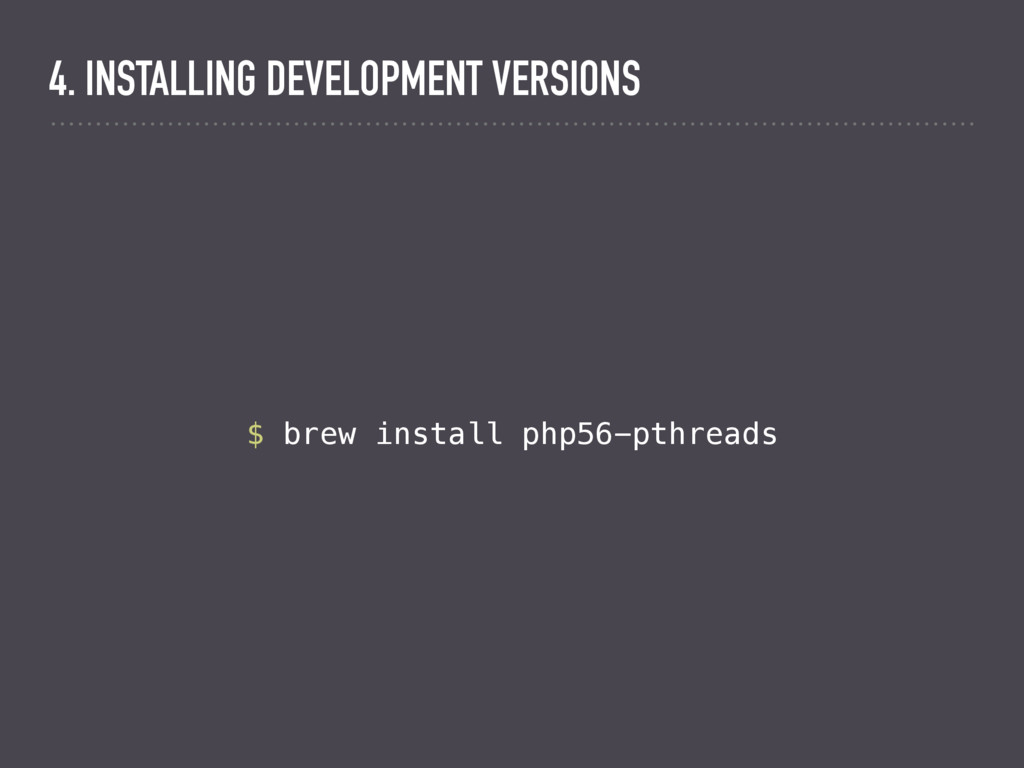$ brew install php56-pthreads 4. INSTALLING DEV...