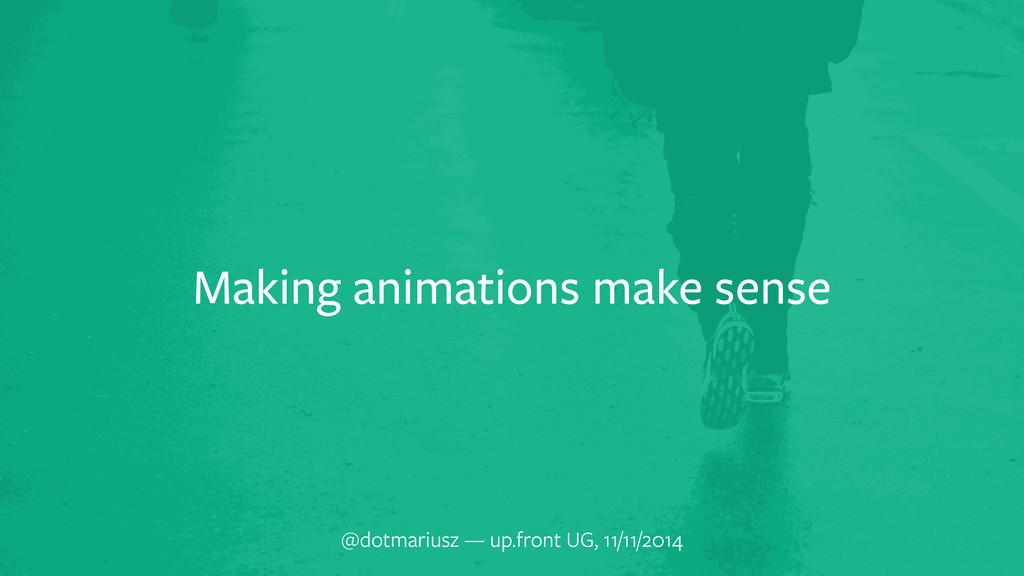 a Making animations make sense @dotmariusz — up...