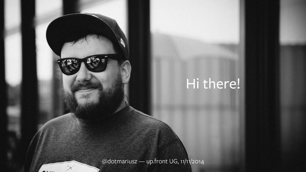 Hi there! @dotmariusz — up.front UG, 11/11/2014