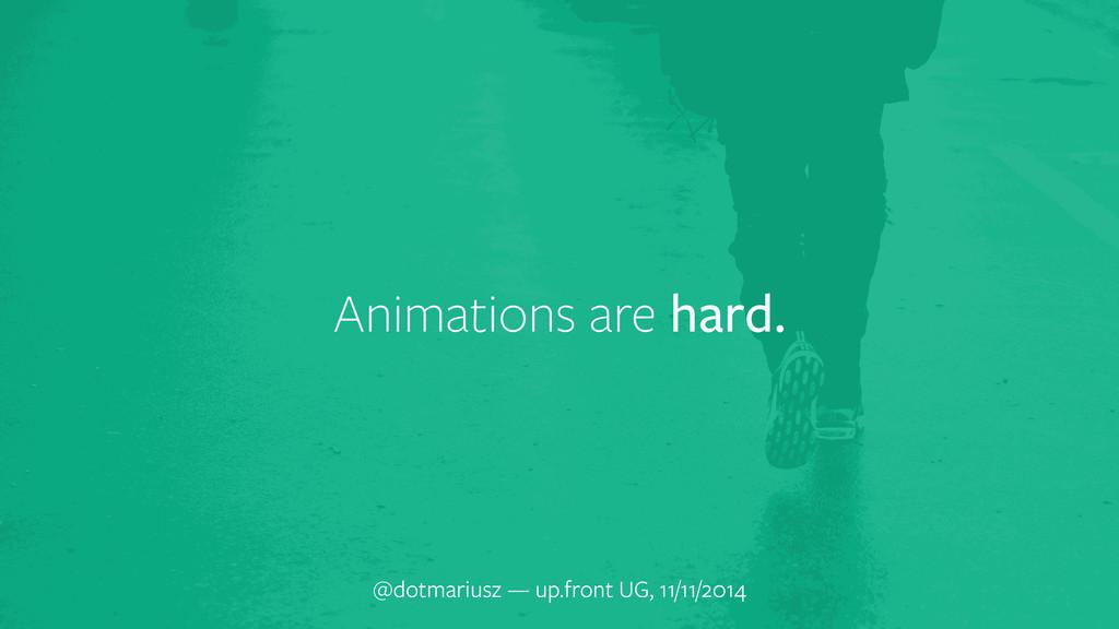 Animations are hard. @dotmariusz — up.front UG,...