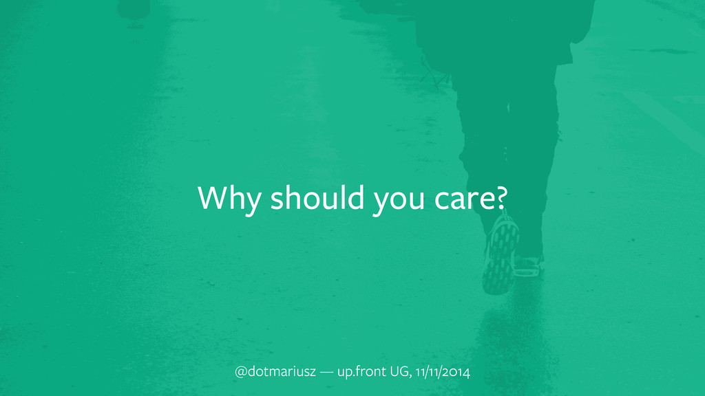 Why should you care? @dotmariusz — up.front UG,...