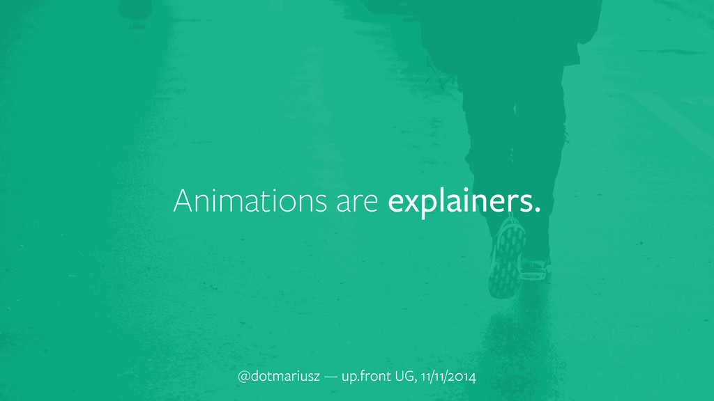 Animations are explainers. @dotmariusz — up.fro...