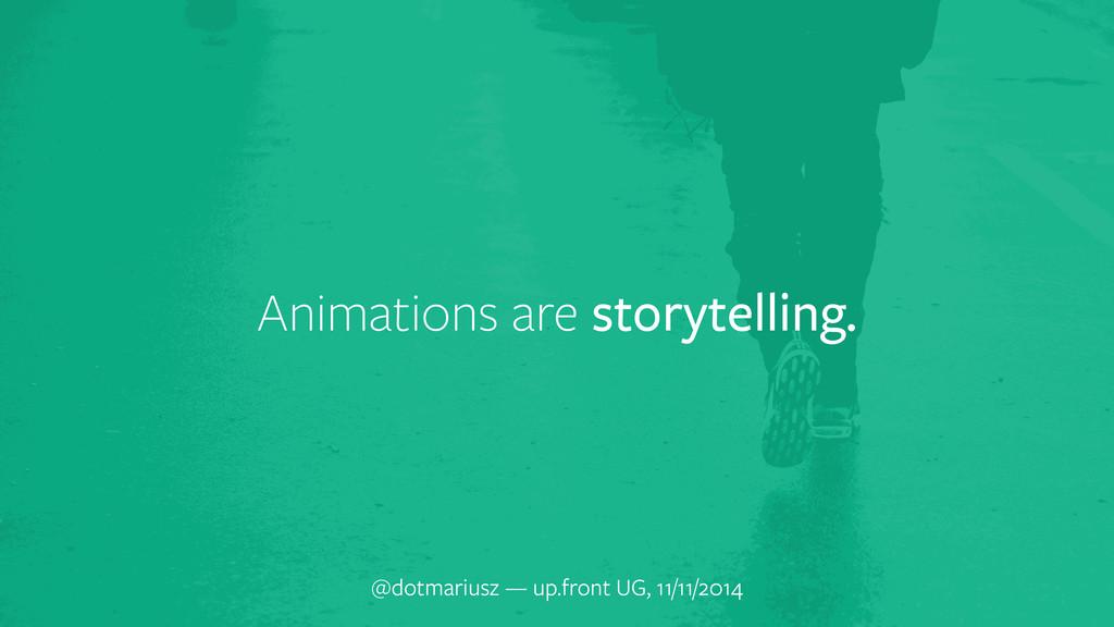 Animations are storytelling. @dotmariusz — up.f...