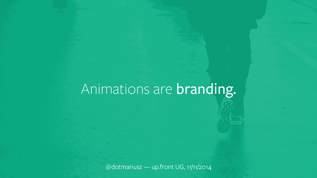 Animations are branding. @dotmariusz — up.front...
