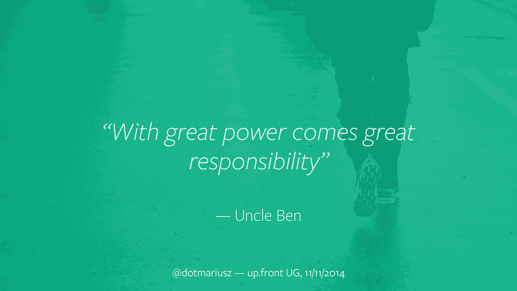 """""""With great power comes great responsibility"""" —..."""
